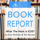 """Book Report: """"What The Heck is EOS"""""""