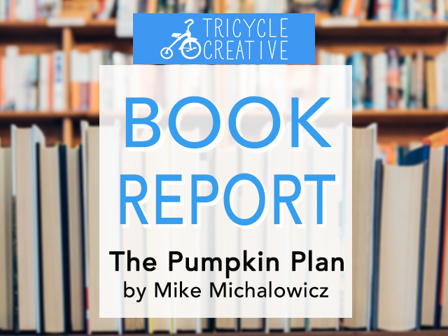 Book Report: Pumpkin Plan by Mike Michalowicz   Tricycle Creative