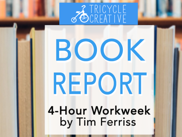 Tricycle Creative Book Report: 4-Hour Workweek by Tim Ferriss