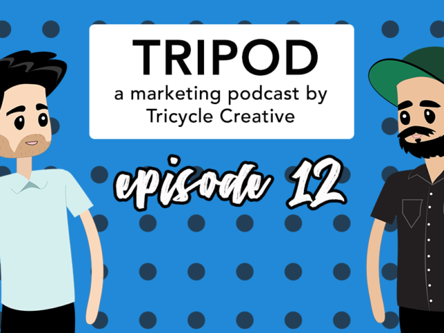 Tripod: A Marketing Podcast By Tricycle Creative | Episode #12