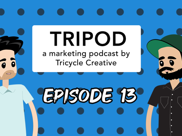 Tripod: A Marketing Podcast By Tricycle Creative | Episode #13