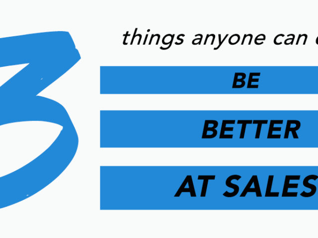 3 Things Anyone Can Do To Be Better At Sales
