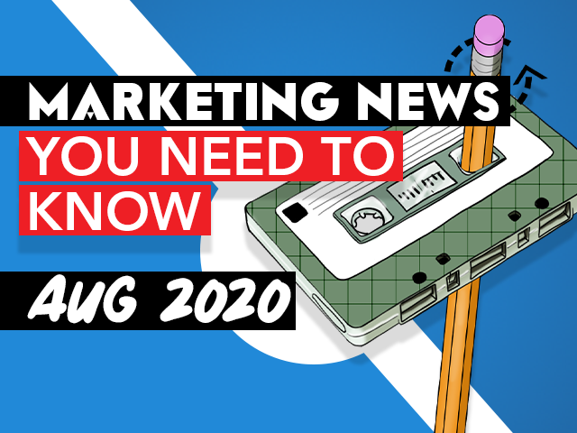 Marketing News You Need To Know   August 2020